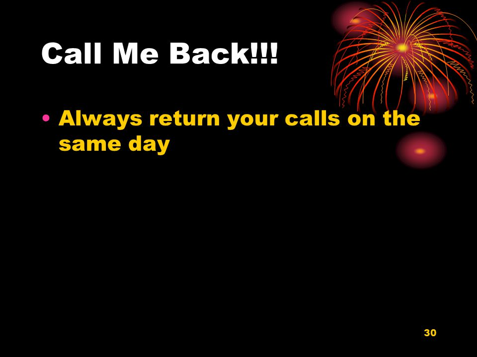 30 Call Me Back!!! Always return your calls on the same day