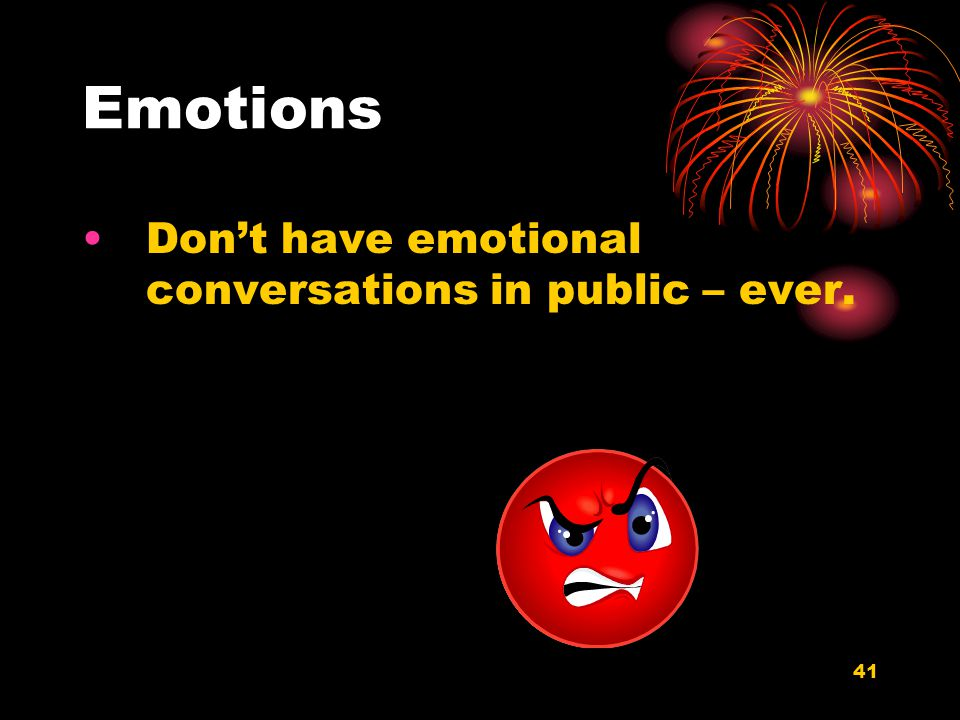 41 Emotions Dont have emotional conversations in public – ever.