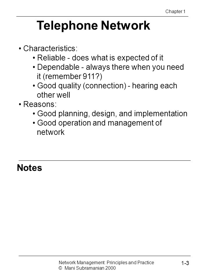Notes Telephone Network Chapter 1 Characteristics: Reliable - does what is expected of it Dependable - always there when you need it (remember 911?) G