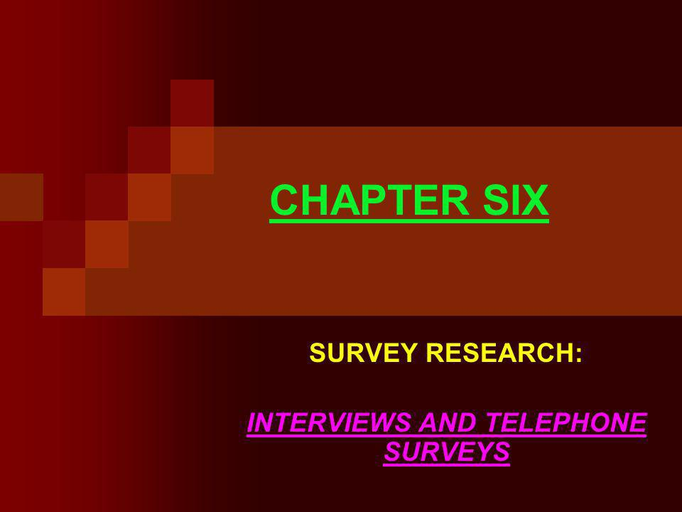 CHAPTER SIX SURVEY RESEARCH: INTERVIEWS AND TELEPHONE SURVEYS