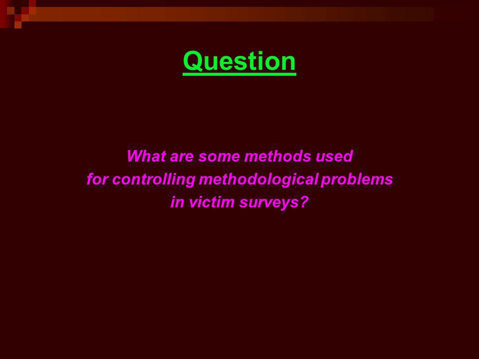 Question What are some methods used for controlling methodological problems in victim surveys?
