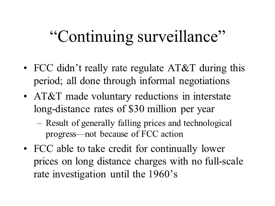 Continuing surveillance FCC didnt really rate regulate AT&T during this period; all done through informal negotiations AT&T made voluntary reductions