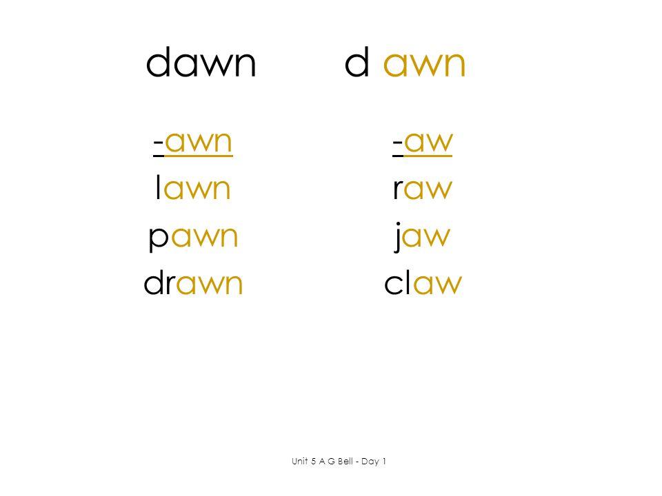 Word Work th aw l aw n c au se squ aw k dr aw h au n t br aw l h au l Unit 5 A G Bell - Day 1 law