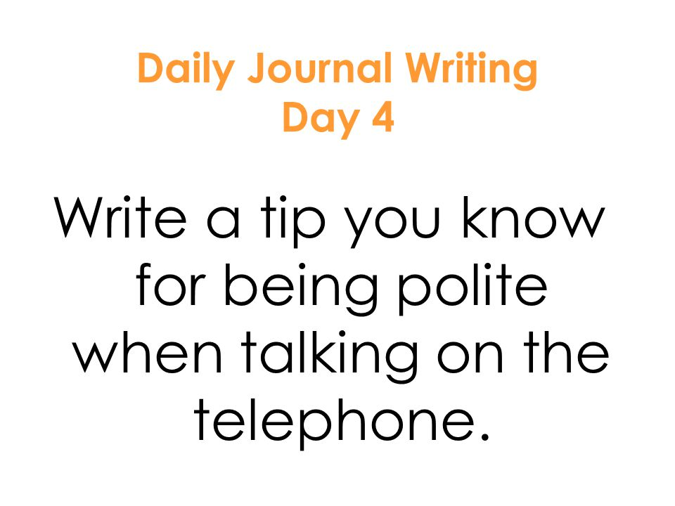 1.Reading WB pages 168, 169 2.Spelling WB page 116 3.Journal - Write a tip you know for being polite when talking on the telephone. 4.AR test 5.Center
