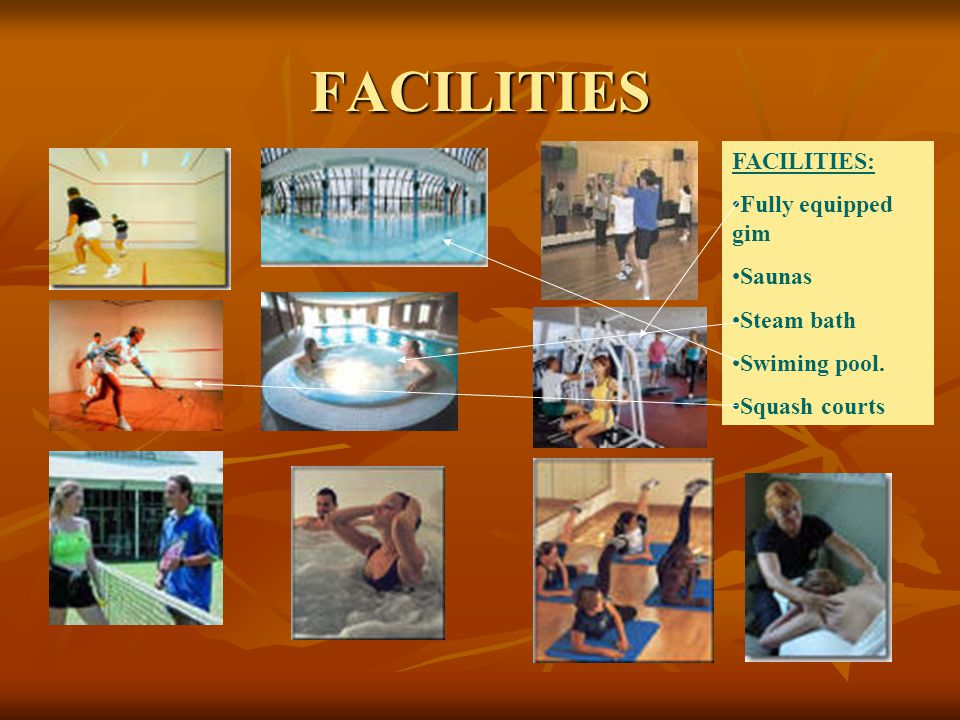 FACILITIES FACILITIES: Fully equipped gim Saunas Steam bath Swiming pool. Squash courts