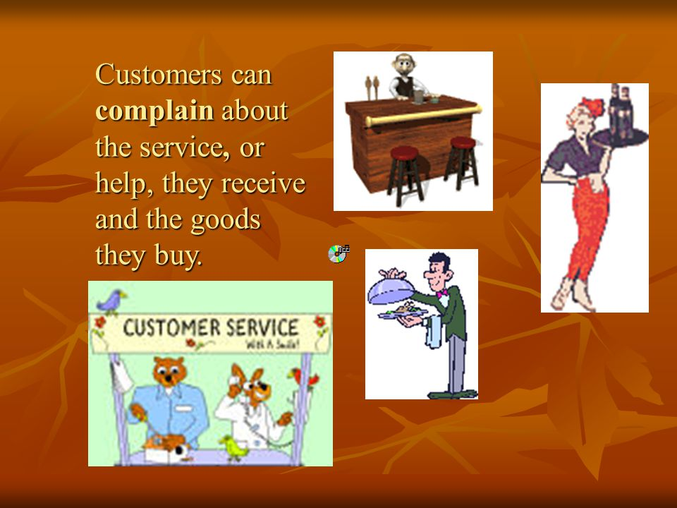 Customers can complain about the service, or help, they receive and the goods they buy.