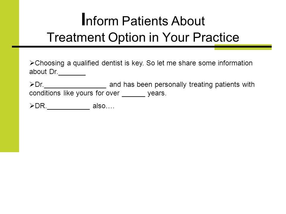 I nform Patients About Treatment Option in Your Practice Choosing a qualified dentist is key.