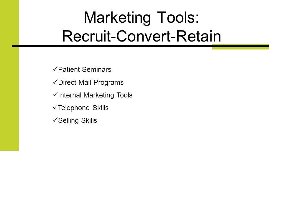 Marketing Tools: Recruit-Convert-Retain Patient Seminars Direct Mail Programs Internal Marketing Tools Telephone Skills Selling Skills