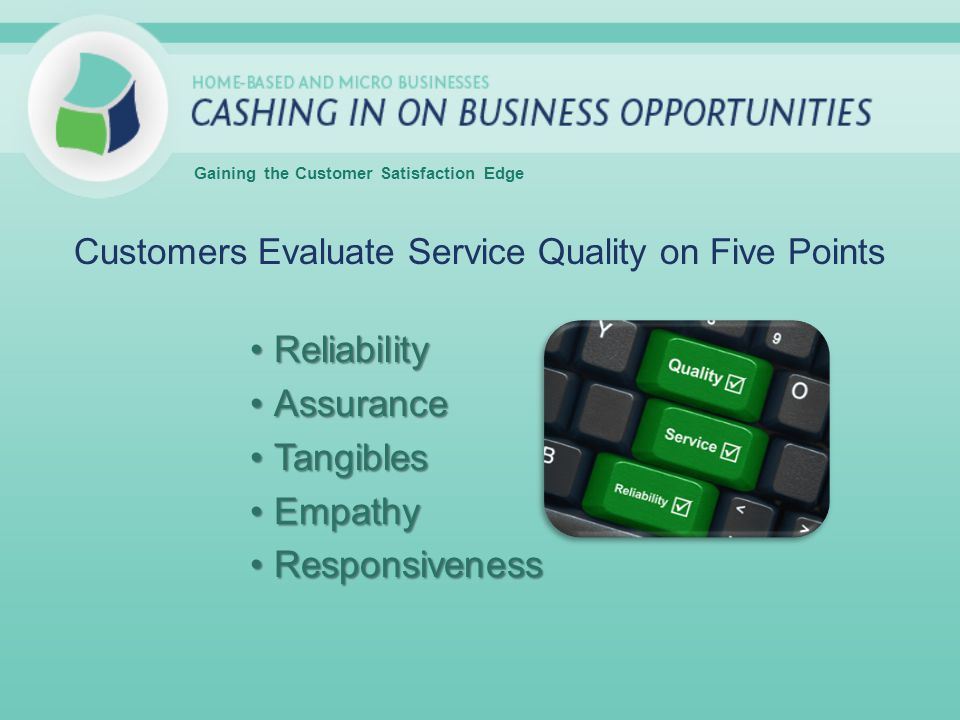 Customers Evaluate Service Quality on Five Points ReliabilityReliability AssuranceAssurance TangiblesTangibles EmpathyEmpathy ResponsivenessResponsive