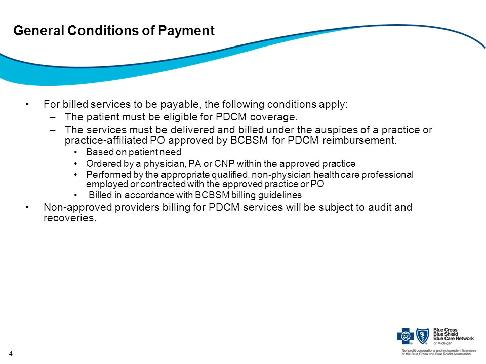 4 General Conditions of Payment For billed services to be payable, the following conditions apply: –The patient must be eligible for PDCM coverage.