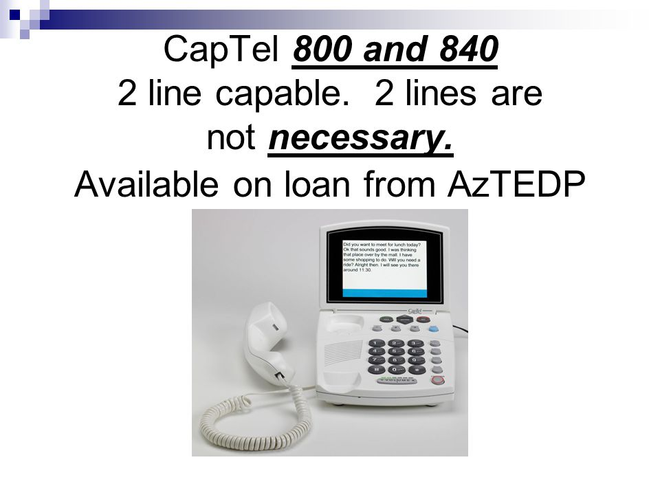 AzTEDP Loaner CapTel Phones – FOR THOSE WHO NEED CAPTIONS BUT DONT HAVE INTERNET.