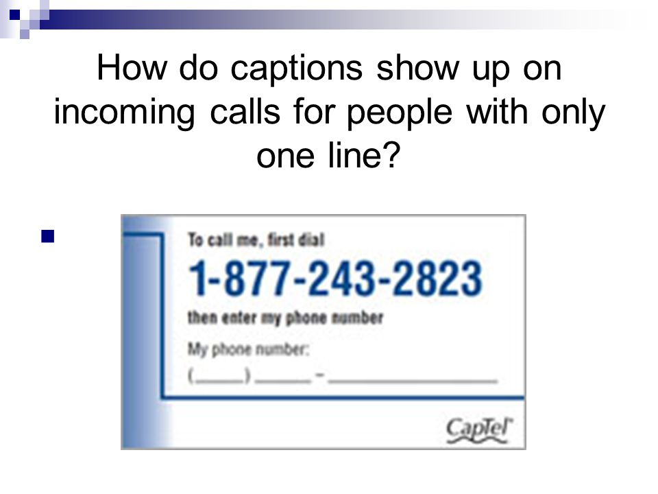 Operation of CapTel 800 and 840 ONE LINE MODE (most people) Captions are provided FREE by the AZ Relay Service.