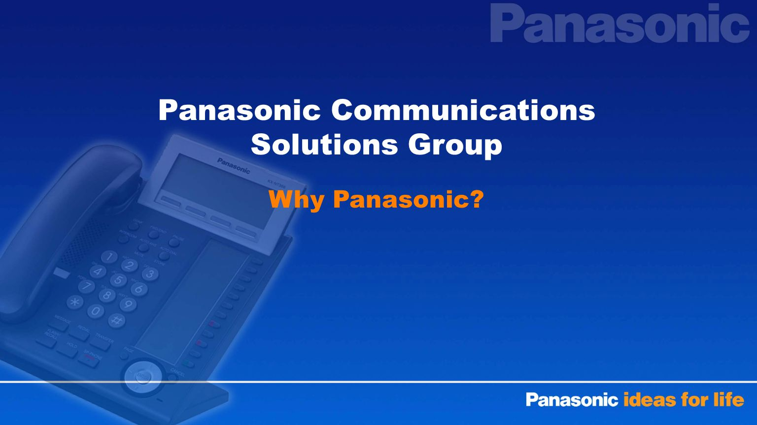 Panasonic Communications Solutions Group Why Panasonic?
