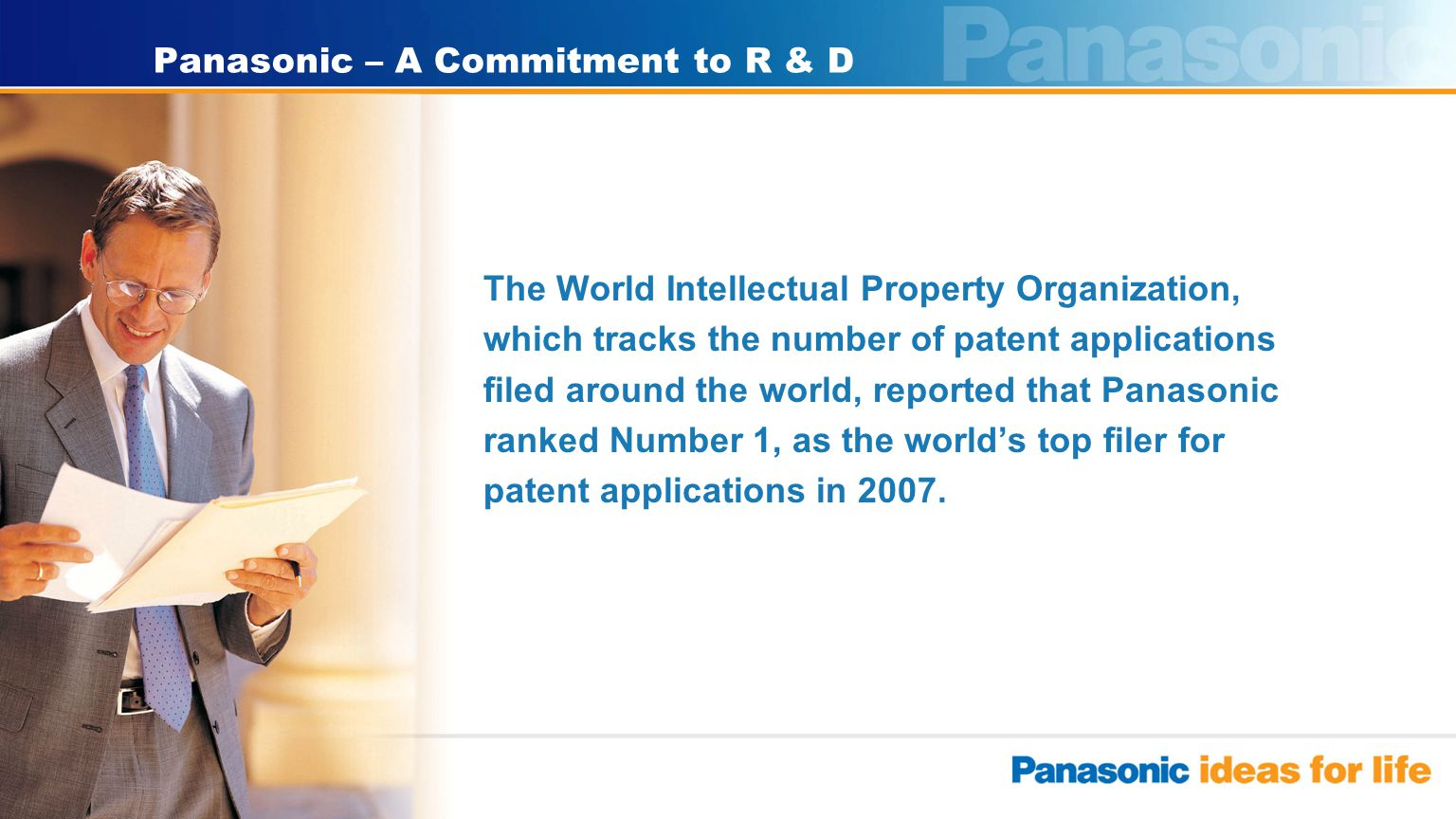 3 Panasonic – A Commitment to R & D The World Intellectual Property Organization, which tracks the number of patent applications filed around the worl
