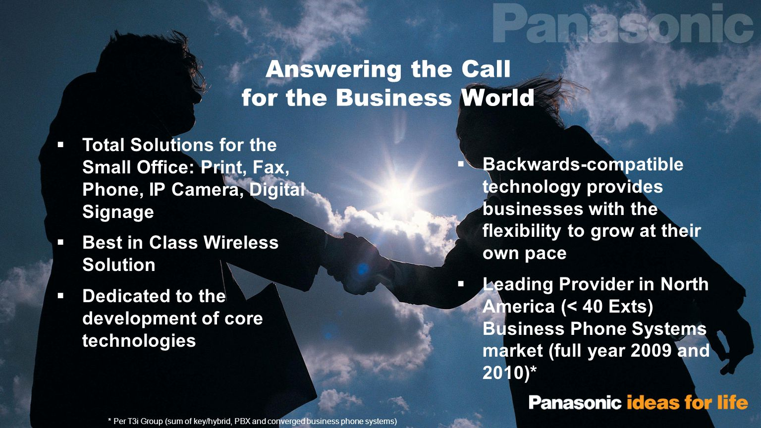 10 Panasonic – Focused on the Customer Customer-driven product development Rapid response to engineering issues Problem resolution to the component level Guaranteed rollout schedules Long-term parts supply, product lifecycle and service and support One point of contact for quality and support