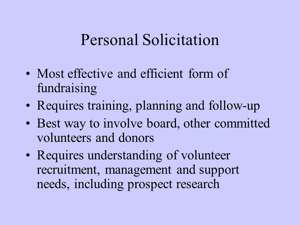 Personal Solicitation Preparation: –obtain accurate information about donor/prospect interests, past giving history, capacity.