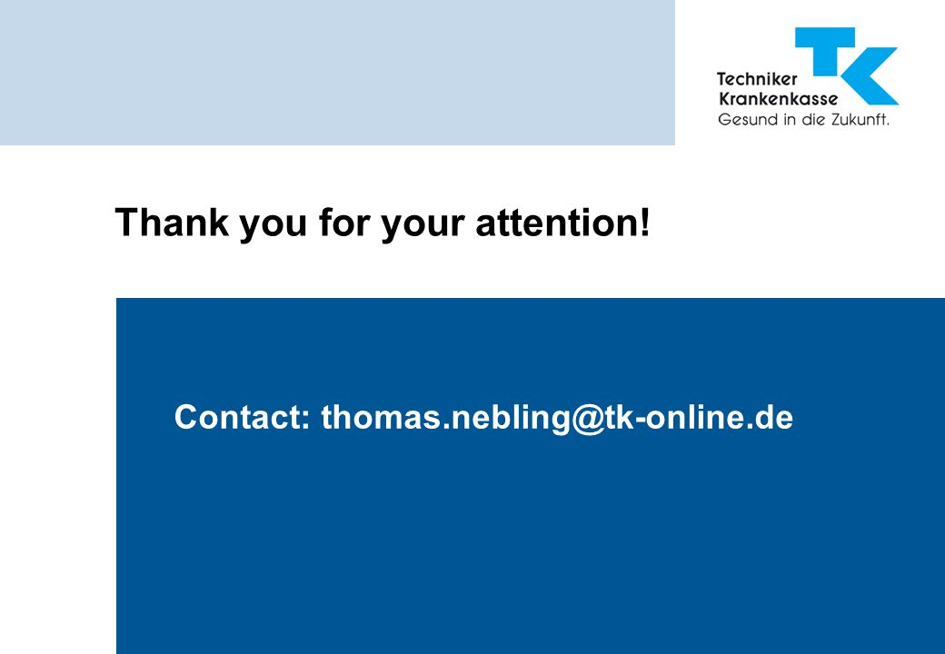 Thank you for your attention! Contact: thomas.nebling@tk-online.de