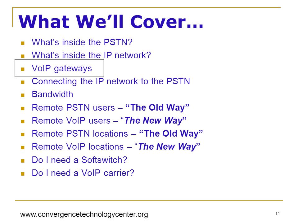 www.convergencetechnologycenter.org 11 What Well Cover… Whats inside the PSTN.