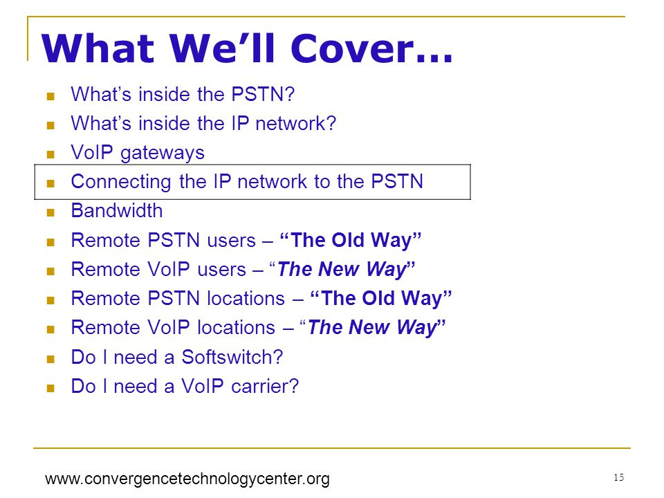 www.convergencetechnologycenter.org 15 What Well Cover… Whats inside the PSTN.