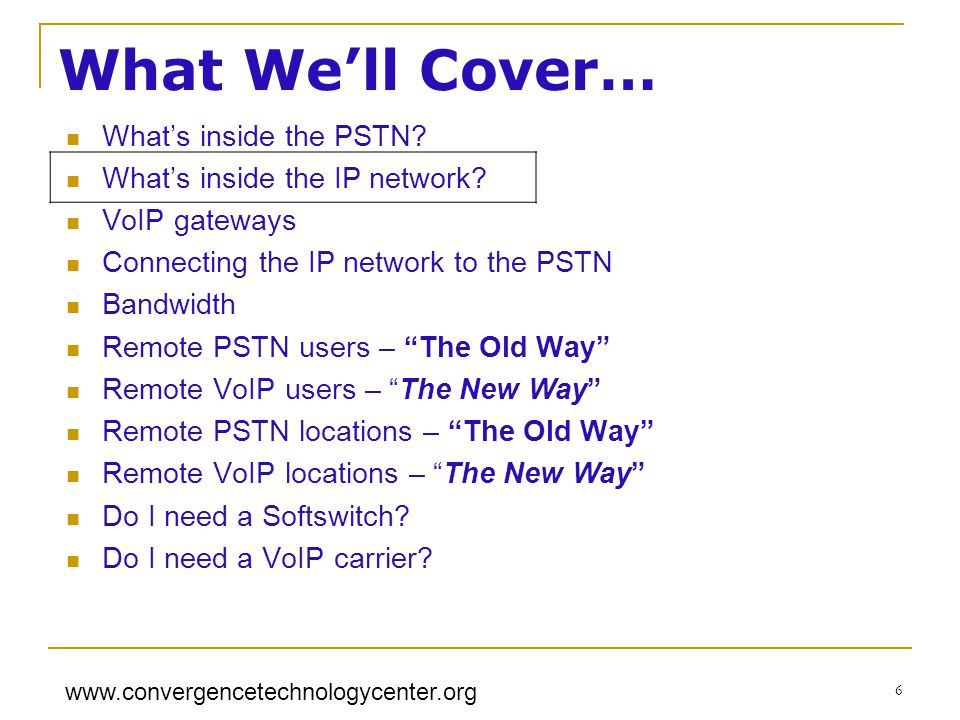 www.convergencetechnologycenter.org 6 What Well Cover… Whats inside the PSTN.