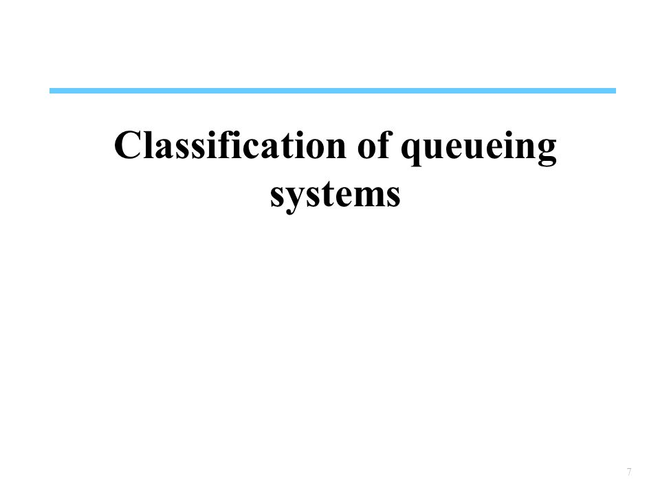8 Characteristics of simple queueing systems Queueing systems can be characterized with several criteria: Customer arrival processes Service time Service discipline Service capacity Number of service stages