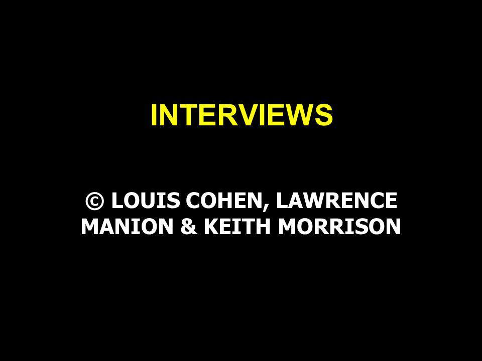 INTERVIEWS © LOUIS COHEN, LAWRENCE MANION & KEITH MORRISON