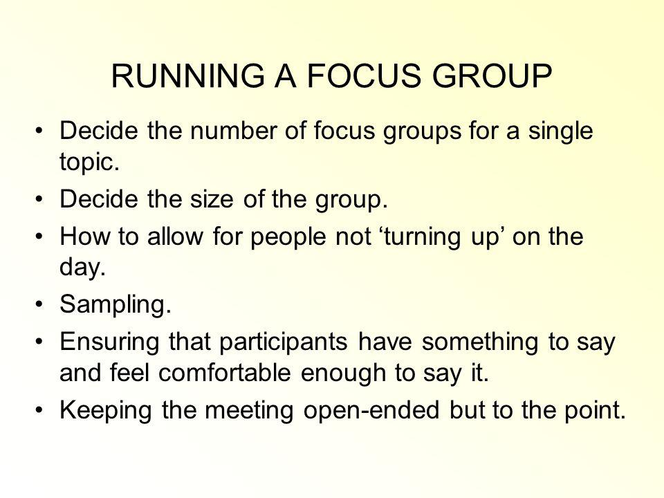 RUNNING A FOCUS GROUP Decide the number of focus groups for a single topic.