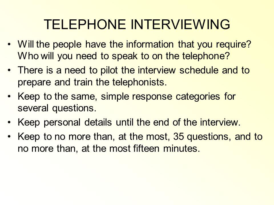 TELEPHONE INTERVIEWING Will the people have the information that you require.