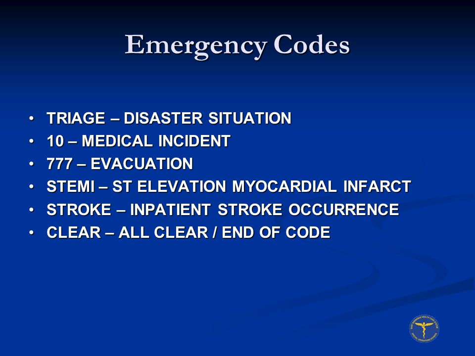 Emergency Codes TRIAGE – DISASTER SITUATIONTRIAGE – DISASTER SITUATION 10 – MEDICAL INCIDENT10 – MEDICAL INCIDENT 777 – EVACUATION777 – EVACUATION STE