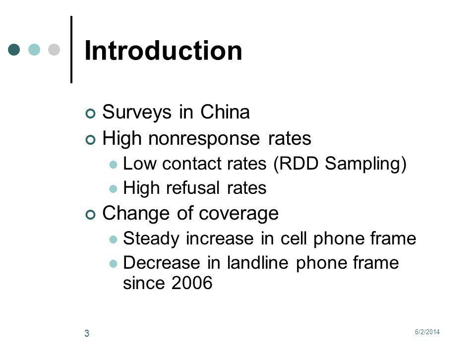 6/2/2014 3 Introduction Surveys in China High nonresponse rates Low contact rates (RDD Sampling) High refusal rates Change of coverage Steady increase in cell phone frame Decrease in landline phone frame since 2006
