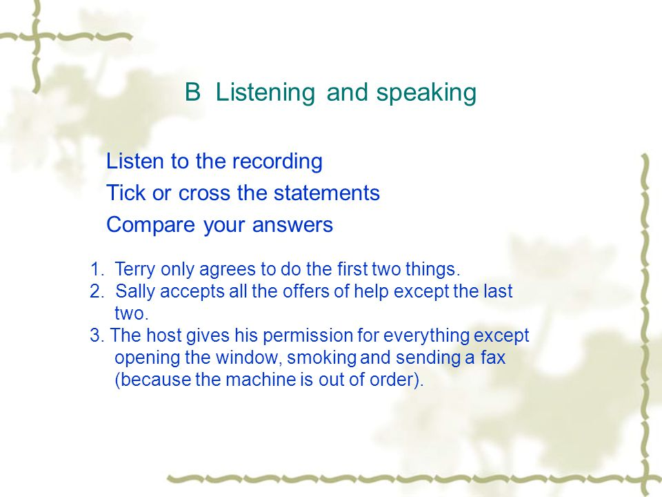B Listening and speaking Listen to the recording Tick or cross the statements Compare your answers 1.Terry only agrees to do the first two things.