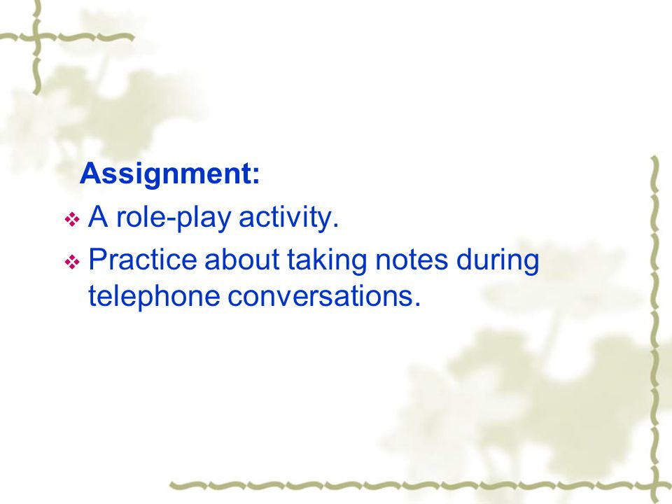 Assignment: A role-play activity. Practice about taking notes during telephone conversations.