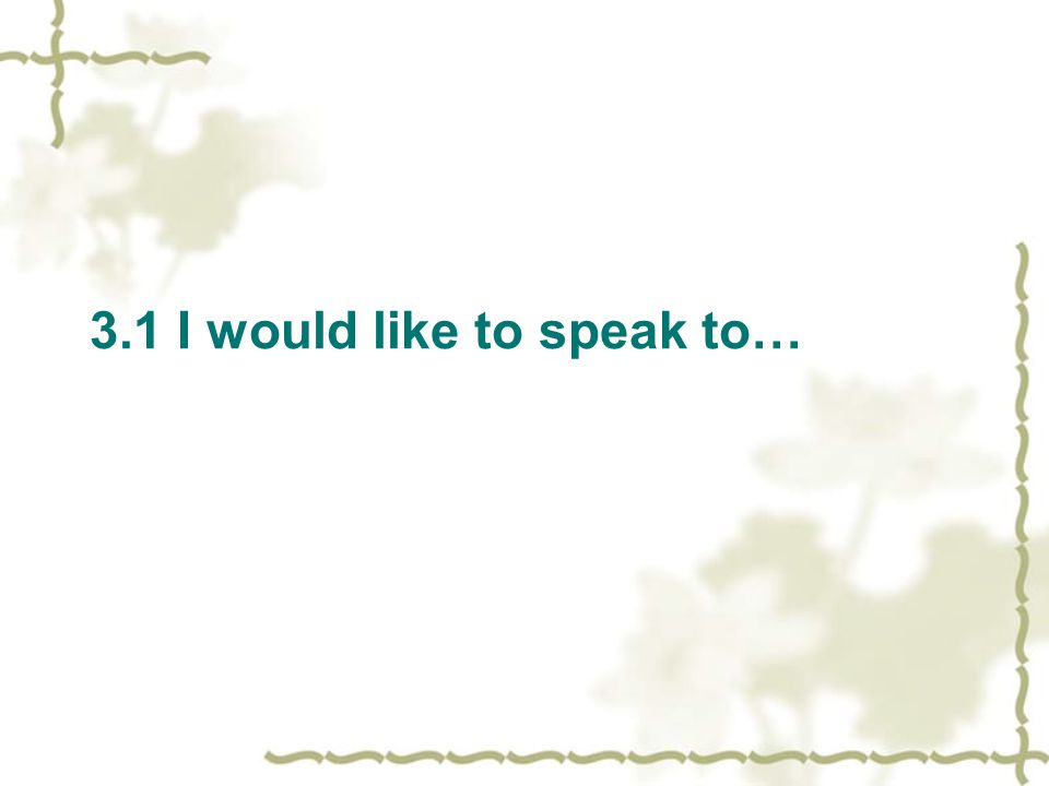3.1 I would like to speak to…