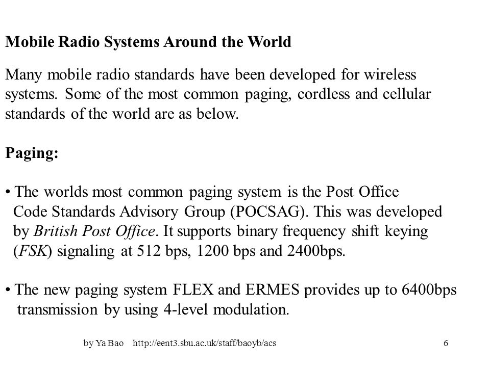 by Ya Bao http://eent3.sbu.ac.uk/staff/baoyb/acs6 Mobile Radio Systems Around the World Many mobile radio standards have been developed for wireless s