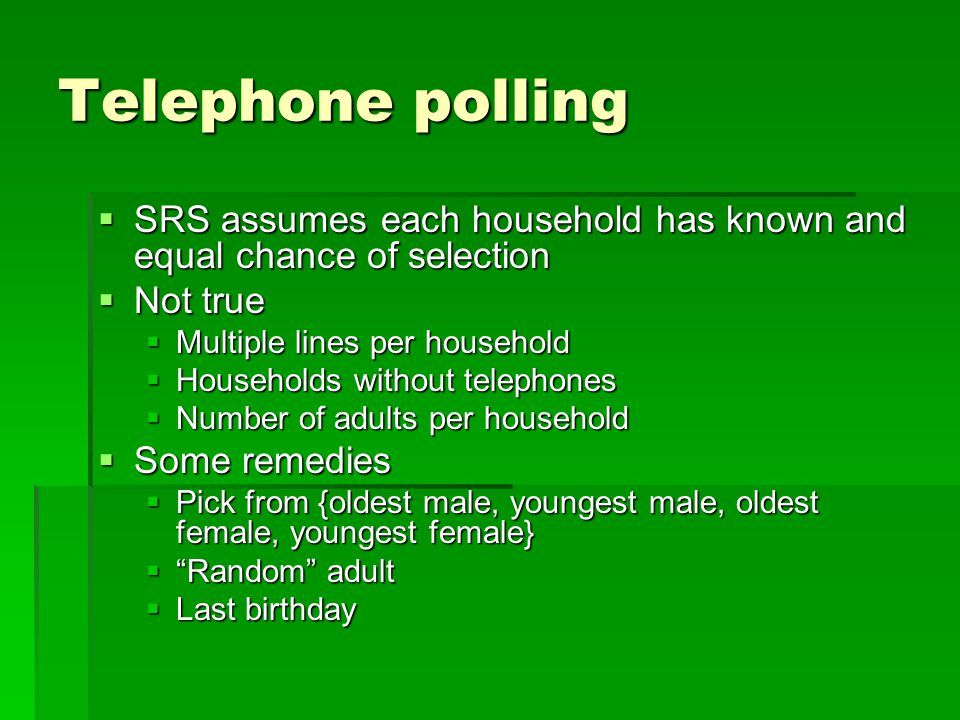 Telephone polling SRS assumes each household has known and equal chance of selection SRS assumes each household has known and equal chance of selectio