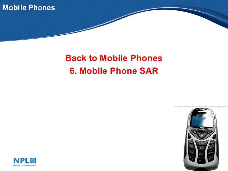 Mobile Phones Back to Mobile Phones 6. Mobile Phone SAR