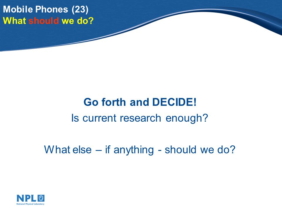 Mobile Phones (23) What should we do. Go forth and DECIDE.