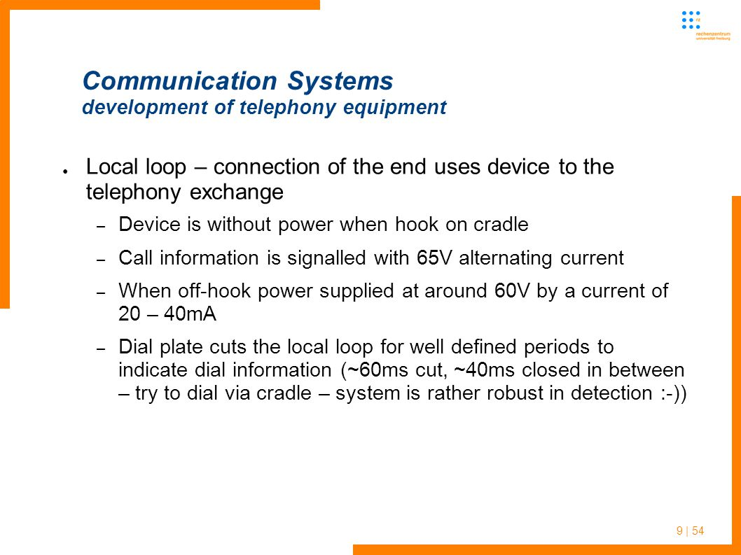 9 | 54 Communication Systems development of telephony equipment Local loop – connection of the end uses device to the telephony exchange – Device is w