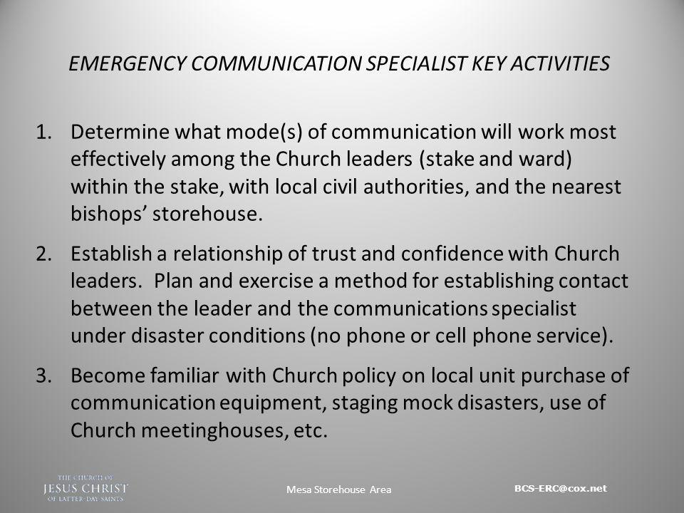 BCS-ERC@cox.net Mesa Storehouse Area 1.Determine what mode(s) of communication will work most effectively among the Church leaders (stake and ward) within the stake, with local civil authorities, and the nearest bishops storehouse.