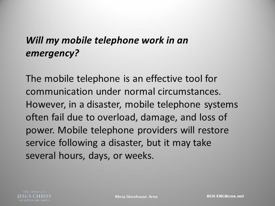 BCS-ERC@cox.net Mesa Storehouse Area Will my mobile telephone work in an emergency.