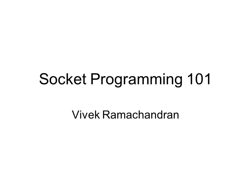 Socket Programming 101 Vivek Ramachandran