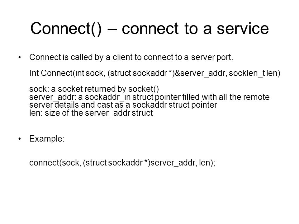 Connect() – connect to a service Connect is called by a client to connect to a server port.