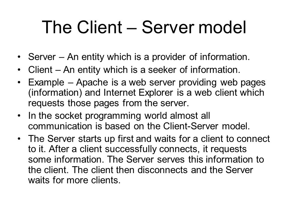 The Client – Server model Server – An entity which is a provider of information.