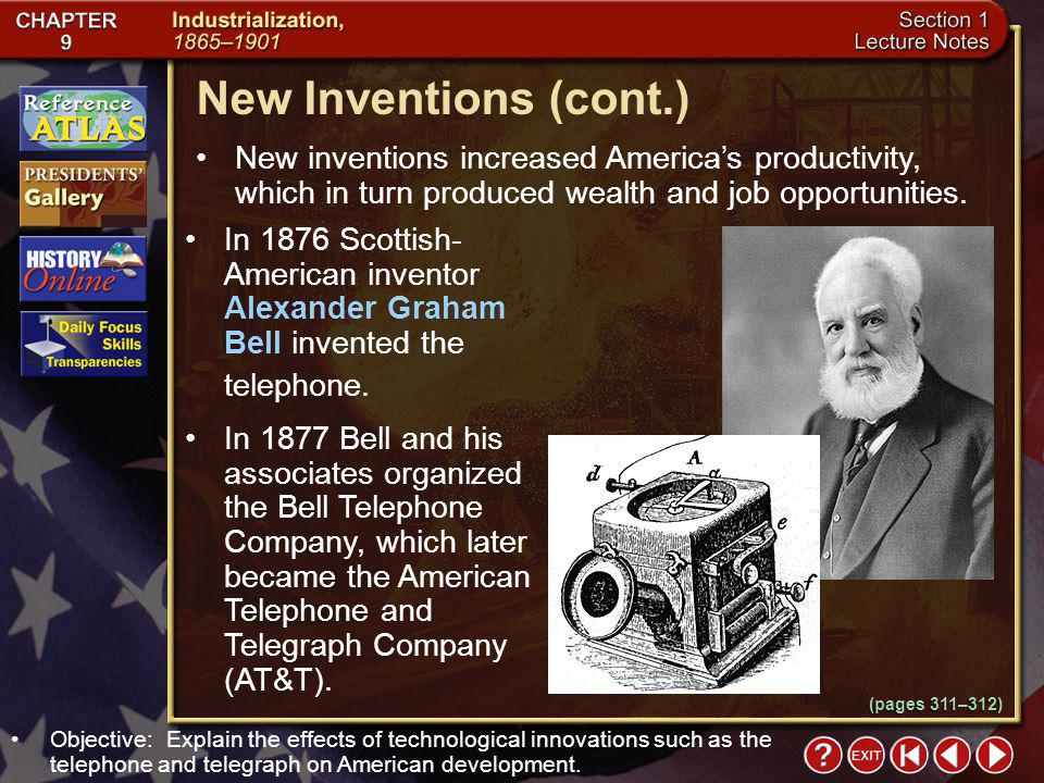 Section 1-17 (pages 311–312) New Inventions (cont.) New inventions increased Americas productivity, which in turn produced wealth and job opportunities.