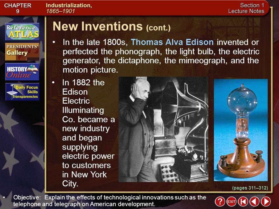 Section 1-18 In the late 1800s, Thomas Alva Edison invented or perfected the phonograph, the light bulb, the electric generator, the dictaphone, the mimeograph, and the motion picture.