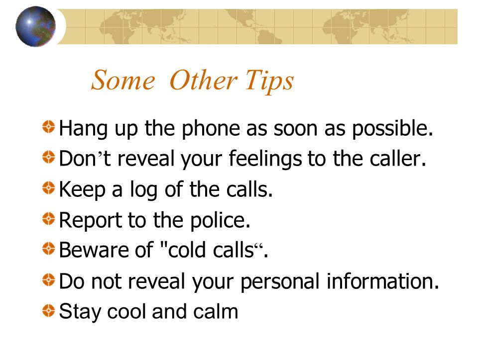 Some Other Tips Hang up the phone as soon as possible.