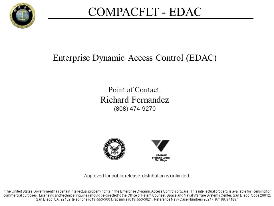 COMPACFLT - EDAC Enterprise Dynamic Access Control (EDAC) Point of Contact: Richard Fernandez (808) 474-9270 Approved for public release; distribution is unlimited.