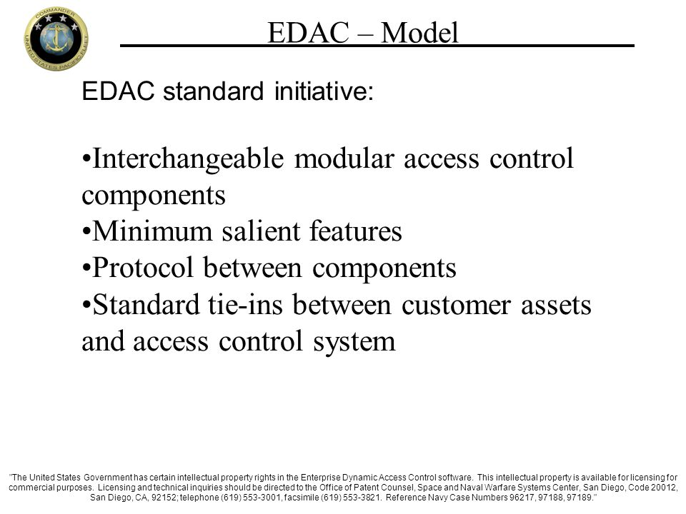 EDAC – Model EDAC standard initiative: Interchangeable modular access control components Minimum salient features Protocol between components Standard tie-ins between customer assets and access control system