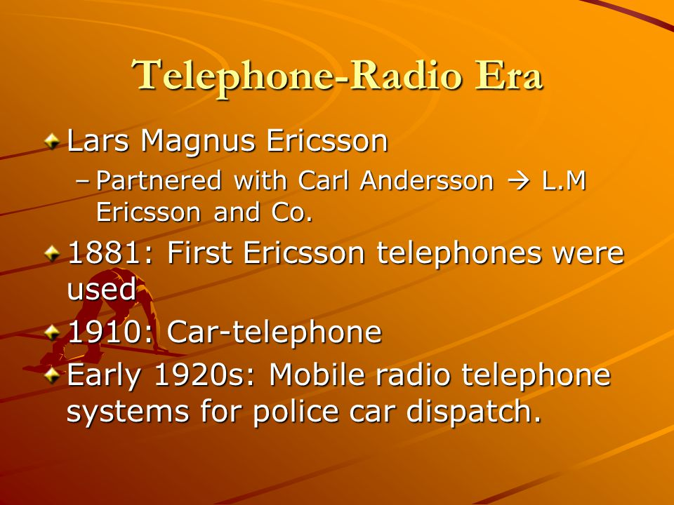 Telephone-Radio Era Lars Magnus Ericsson –Partnered with Carl Andersson L.M Ericsson and Co. 1881: First Ericsson telephones were used 1910: Car-telep