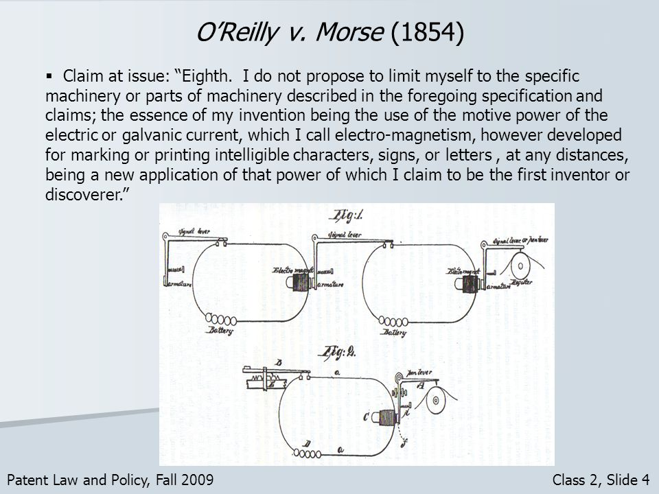 OReilly v. Morse (1854) Patent Law and Policy, Fall 2009 Class 2, Slide 4 Claim at issue: Eighth.
